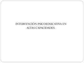 INTERVENCIÓN PSICOEDUCATIVA EN ALTAS CAPACIDADES.