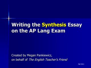 Writing the  Synthesis  Essay on the AP Lang Exam