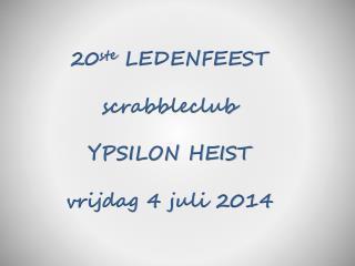 20 ste  LEDENFEEST s crabbleclub  YPSILON HEIST v rijdag 4 juli 2014