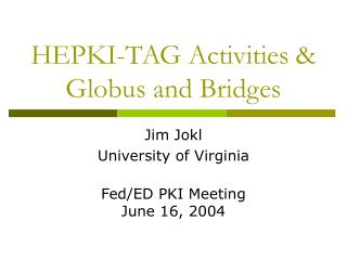 HEPKI-TAG Activities & Globus and Bridges