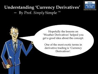 Understanding �Currency Derivatives� �   By Prof.  Simply  Simple  TM