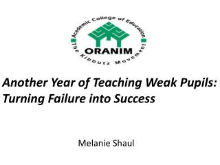Another Year of Teaching Weak Pupils:   Turning Failure into Success