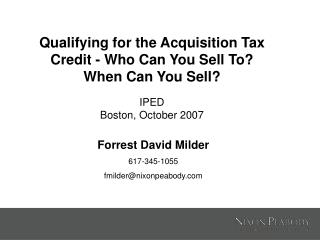 Qualifying for the Acquisition Tax Credit - Who Can You Sell To  When Can You Sell  IPED Boston, October 2007