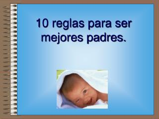 10 reglas para ser mejores padres.