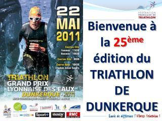 Bienvenue à la  25 ème  édition du TRIATHLON DE DUNKERQUE