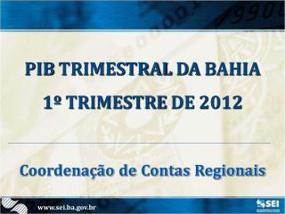 PIB TRIMESTRAL DA BAHIA 1º TRIMESTRE DE 2012