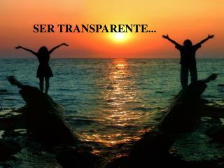 SER TRANSPARENTE...