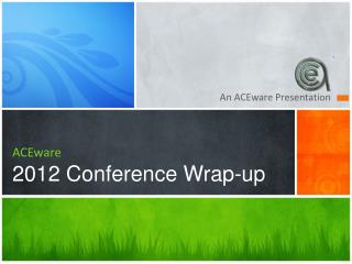 ACEware 2012 Conference Wrap-up