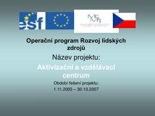 Operační program Rozvoj lidských zdrojů Název projektu: Aktivizační a vzdělávací centrum