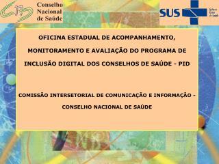 CICIS/CNS COMISSÃO INTERSETORIAL DE COMUNICAÇÃO E INFORMAÇÃO EM SAÚDE Objetivo: