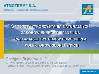 Grzegorz Bujnarowski 1,2 1  ATMOTERM, ul. Łangowskiego 4, 45-031 Opole
