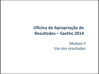 Oficina de Apropriação de Resultados –  Saethe  2014