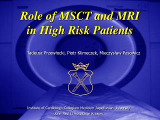 Role of MSCT and MRI in High Risk Patients