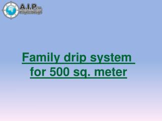 Family drip system  for 500 sq. meter