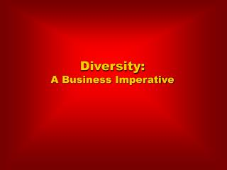 Diversity:  A Business Imperative