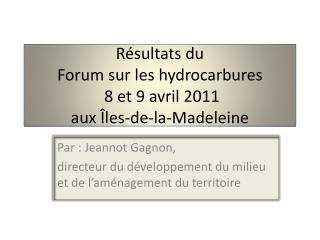 Résultats du Forum sur les hydrocarbures   8 et 9 avril 2011  aux Îles-de-la-Madeleine