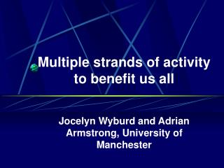Multiple strands of activity to benefit us all