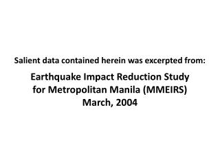 Salient data contained herein was excerpted from: Earthquake  Impact Reduction  Study