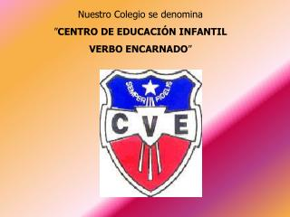 """Nuestro Colegio se denomina """" CENTRO DE EDUCACIÓN INFANTIL  VERBO ENCARNADO """""""