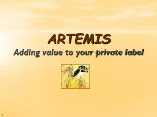 ARTEMIS Adding value to your private label