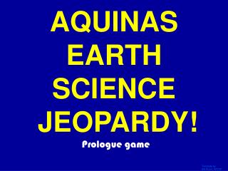 AQUINAS EARTH SCIENCE  JEOPARDY!