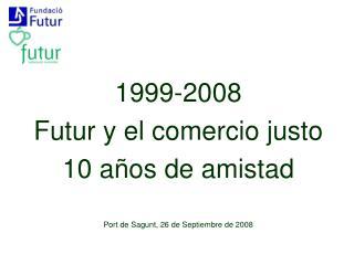 1999-2008 Futur y el comercio justo  10 años de amistad Port de Sagunt, 26 de Septiembre de 2008