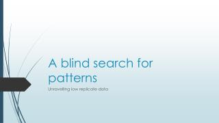 A blind search for patterns