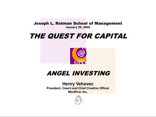 Joseph L. Rotman School of Management January 25, 2002 THE QUEST FOR CAPITAL
