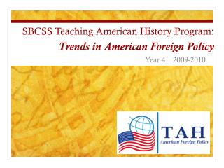 SBCSS Teaching American History Program:  Trends in American Foreign Policy