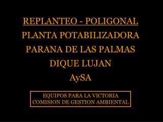REPLANTEO - POLIGONAL PLANTA POTABILIZADORA PARANA DE LAS PALMAS DIQUE LUJAN AySA