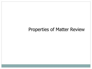 Properties of Matter Review