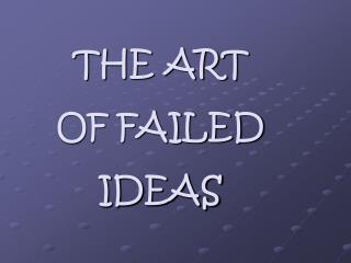 THE ART OF FAILED IDEAS