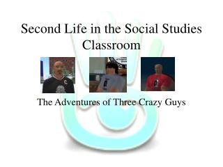 Second Life in the Social Studies Classroom