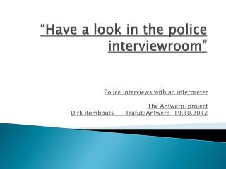 """""""Have a look in the police  interviewroom """""""