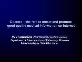 Doctors – the role to create and promote good quality medical information on Internet