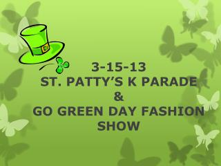 3-15-13  ST . PATTY'S K PARADE  &  GO GREEN DAY FASHION SHOW