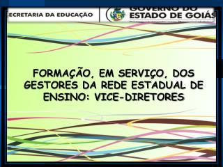 FORMAÇÃO, EM SERVIÇO, DOS GESTORES DA REDE ESTADUAL DE ENSINO: VICE-DIRETORES