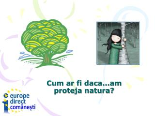 Cum ar fi daca...am  proteja natura?