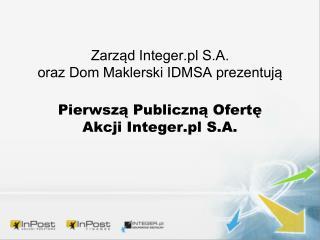 Zarząd Integer.pl S.A.  oraz Dom Maklerski IDMSA prezentują
