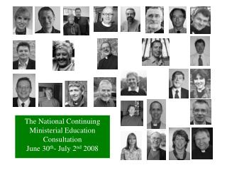 The National Continuing Ministerial Education Consultation June 30 th - July 2 nd  2008