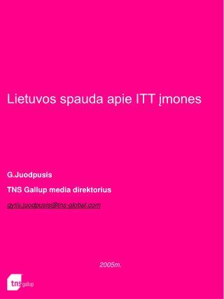 Lietuvos spauda apie ITT įmones G.Juodpusis TNS Gallup media direktorius