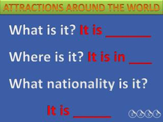 What  is it?  It is ______ Where  is it?  It is in ___ What nationality  is it? It is _____