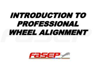 INTRODUCTION TO PROFESSIONAL WHEEL ALIGNMENT
