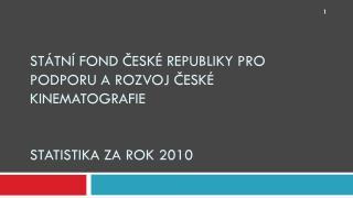 Státní fond České republiky pro podporu a rozvoj české kinematografie statistika za rok 2010