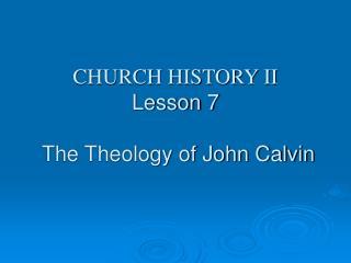 CHURCH HISTORY II Lesson 7  The Theology of John Calvin