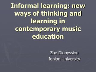 Informal learning: new ways of thinking and learning in contemporary music education