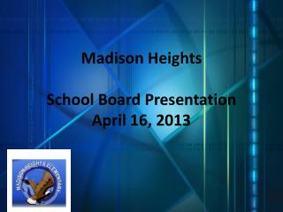 Madison Heights School Board Presentation April 16, 2013