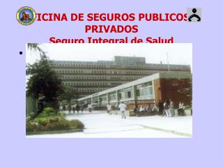 OFICINA DE SEGUROS PUBLICOS Y PRIVADOS Seguro Integral de Salud