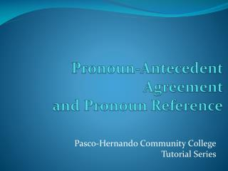 Pronoun-Antecedent Agreement   and Pronoun Reference