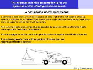 The information in this presentation is for the  operation of  Non-slewing mobile cranes  of:
